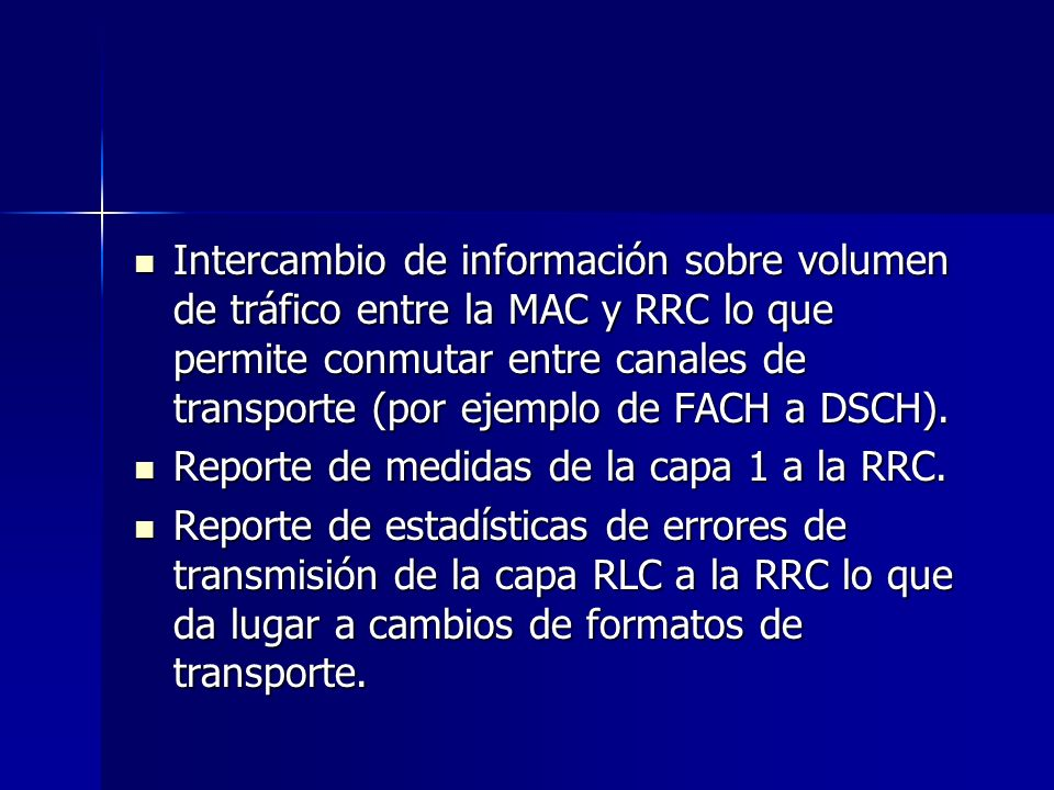 Intercambio de información sobre volumen de tráfico entre la MAC y RRC lo que permite conmutar entre canales de transporte (por ejemplo de FACH a DSCH).