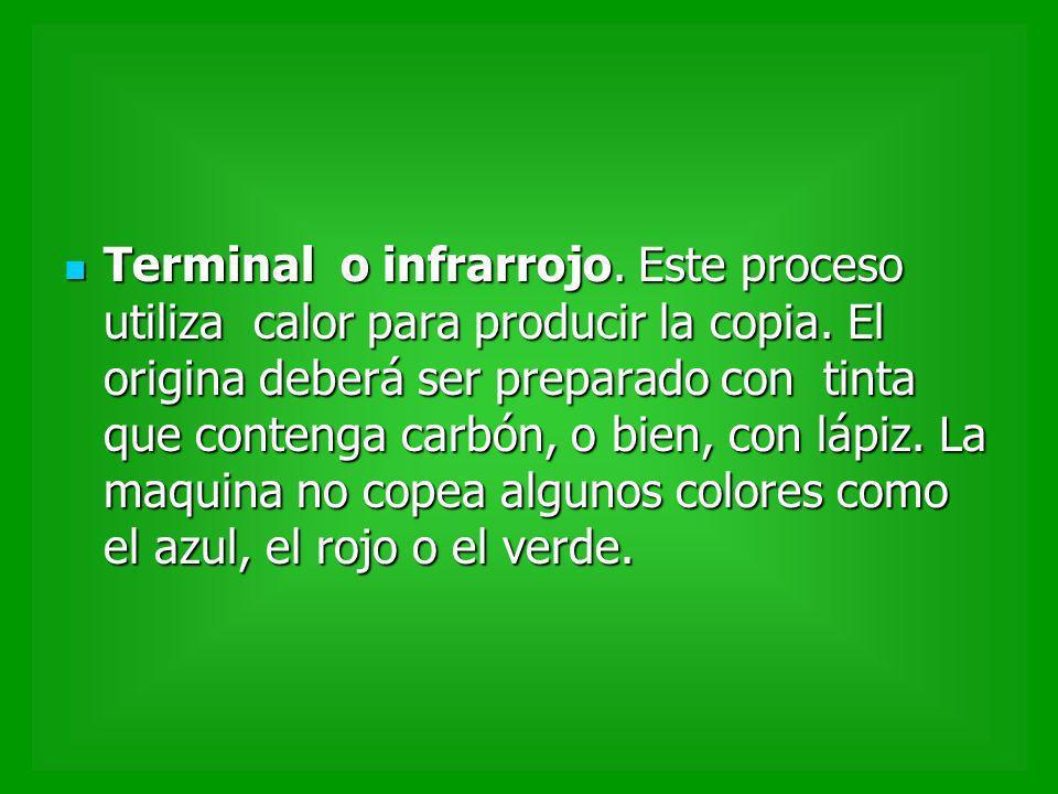 Terminal o infrarrojo. Este proceso utiliza calor para producir la copia.