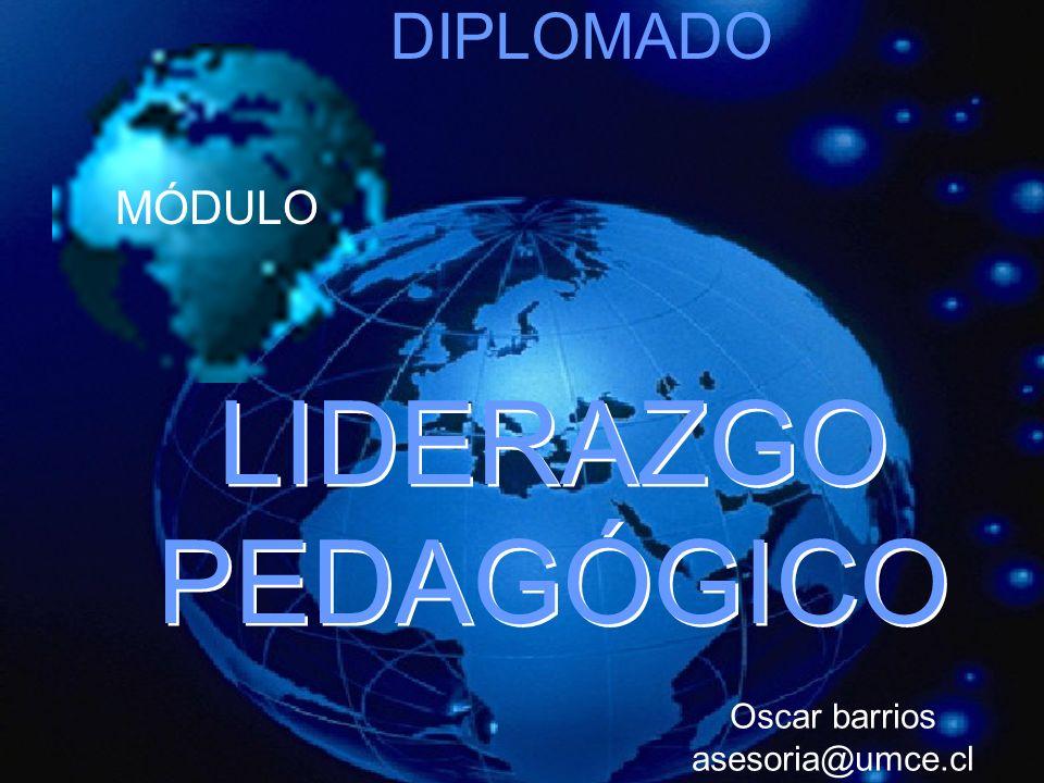 DIPLOMADO MÓDULO LIDERAZGO PEDAGÓGICO Oscar barrios asesoria@umce.cl