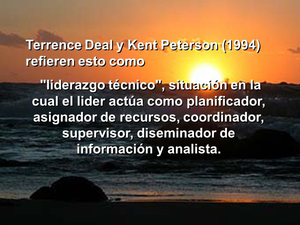 Terrence Deal y Kent Peterson (1994) refieren esto como