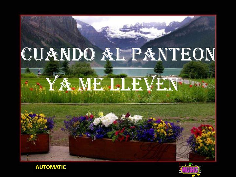 CUANDO AL PANTEON YA ME LLEVEN AUTOMATIC