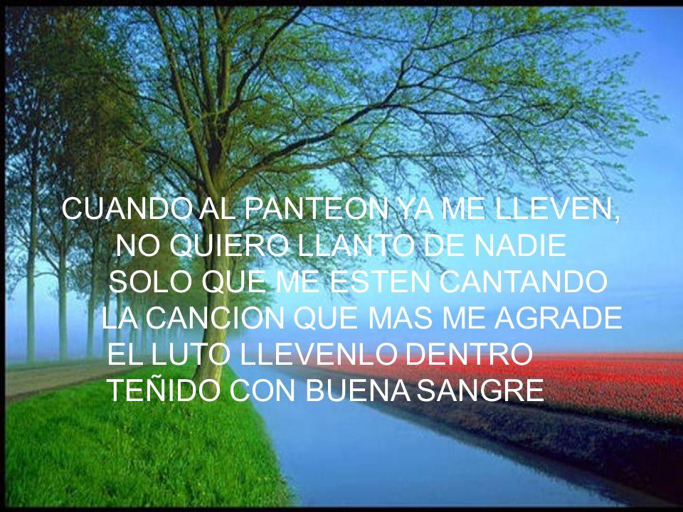 CUANDO AL PANTEON YA ME LLEVEN, NO QUIERO LLANTO DE NADIE