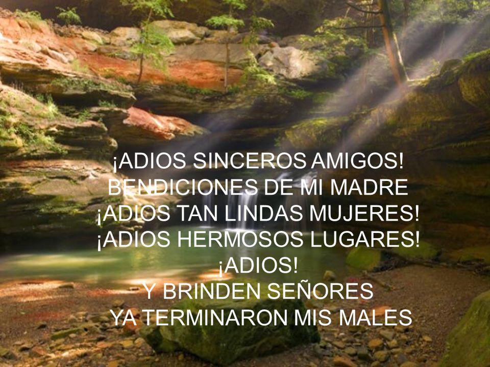 ¡ADIOS SINCEROS AMIGOS! BENDICIONES DE MI MADRE