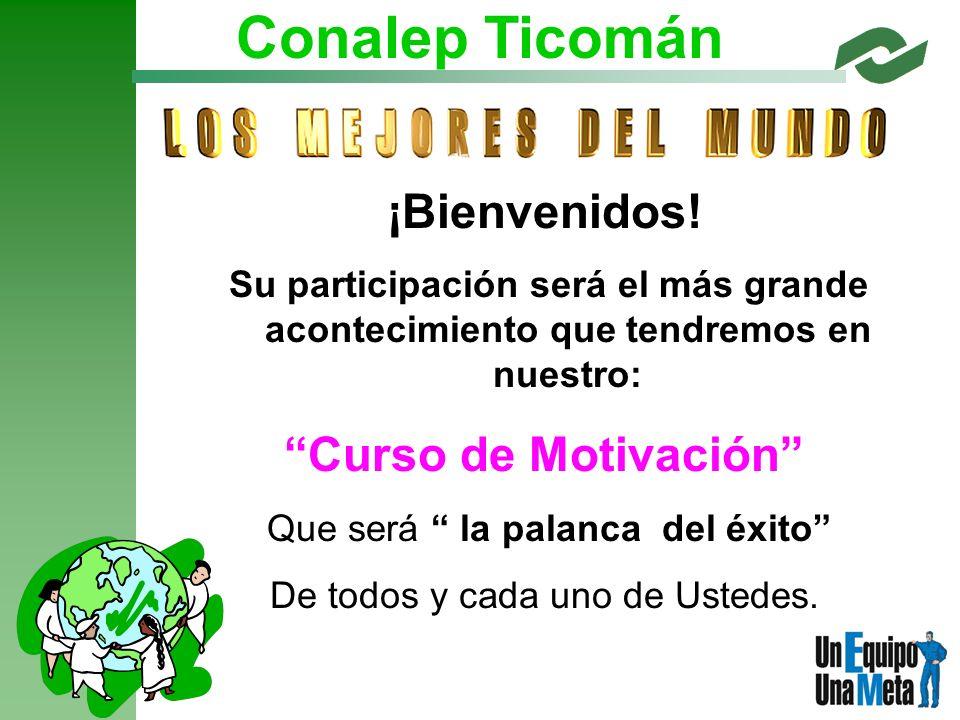 Conalep Ticomán ¡Bienvenidos! Curso de Motivación