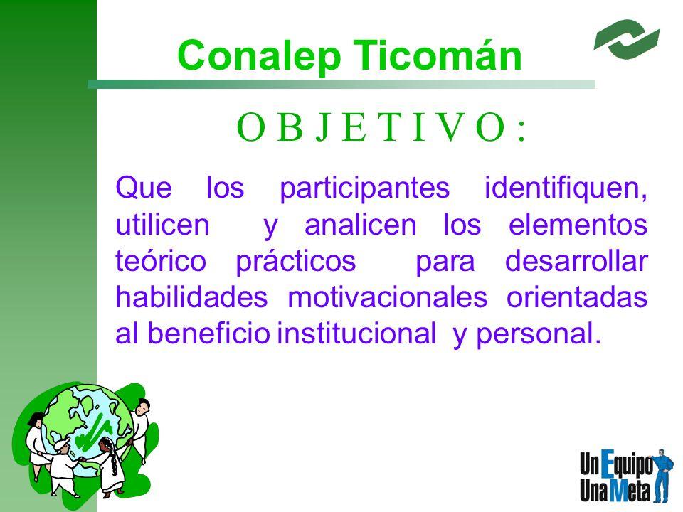 Conalep Ticomán O B J E T I V O :