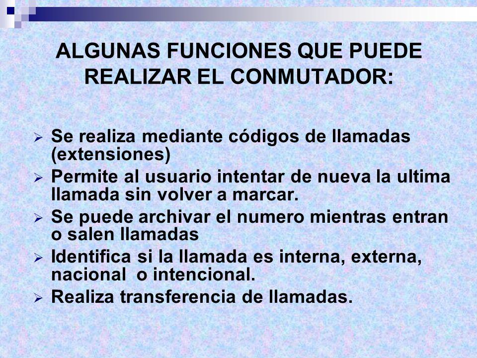 ALGUNAS FUNCIONES QUE PUEDE REALIZAR EL CONMUTADOR:
