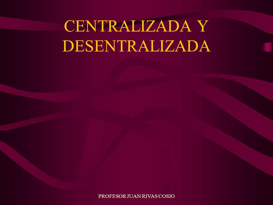CENTRALIZADA Y DESENTRALIZADA