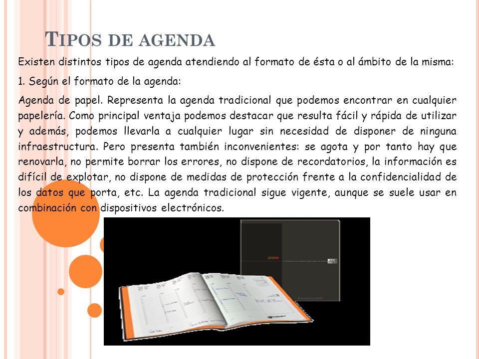 Tipos de agenda Existen distintos tipos de agenda atendiendo al formato de ésta o al ámbito de la misma: