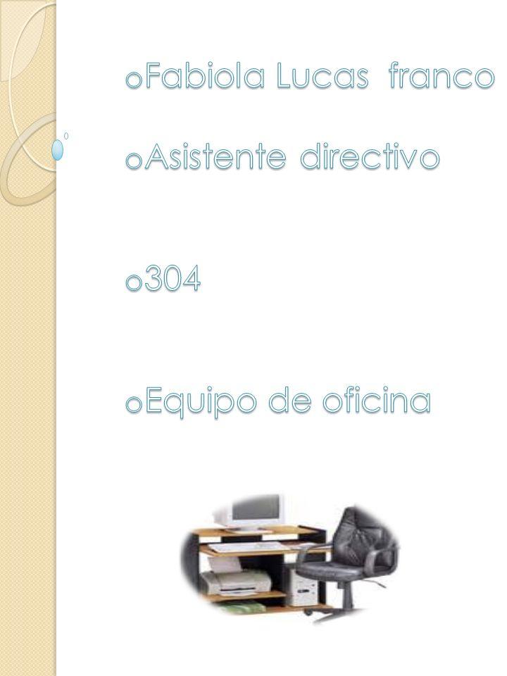 Fabiola Lucas franco Asistente directivo 304 Equipo de oficina