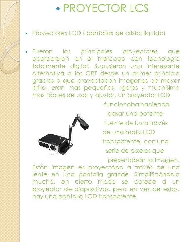 PROYECTOR LCS Proyectores LCD ( pantallas de cristal liquido)