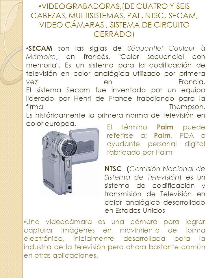 VIDEOGRABADORAS,(DE CUATRO Y SEIS CABEZAS, MULTISISTEMAS, PAL, NTSC, SECAM, VIDEO CÁMARAS , SISTEMA DE CIRCUITO CERRADO)