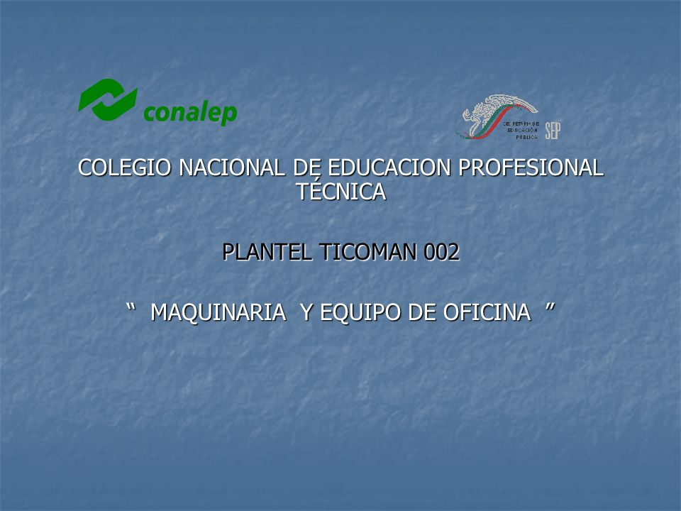 COLEGIO NACIONAL DE EDUCACION PROFESIONAL TÉCNICA PLANTEL TICOMAN 002