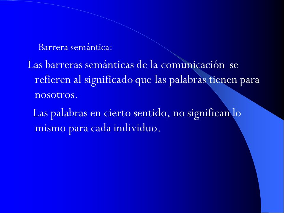 Barrera semántica: Las barreras semánticas de la comunicación se refieren al significado que las palabras tienen para nosotros.