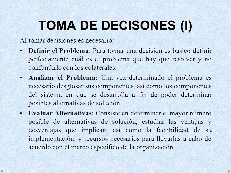 TOMA DE DECISONES (I) Al tomar decisiones es necesario: