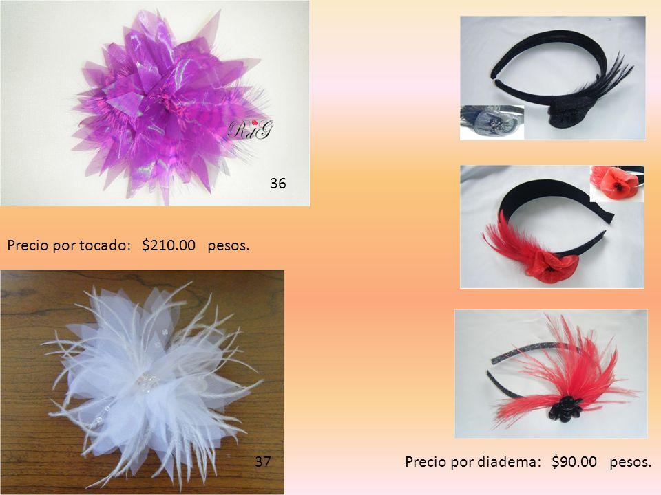 36 Precio por tocado: $210.00 pesos. 37 Precio por diadema: $90.00 pesos.