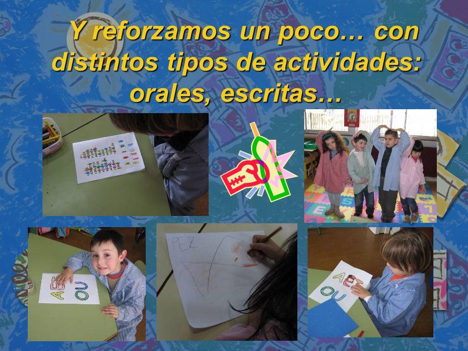 Y reforzamos un poco… con distintos tipos de actividades: orales, escritas…