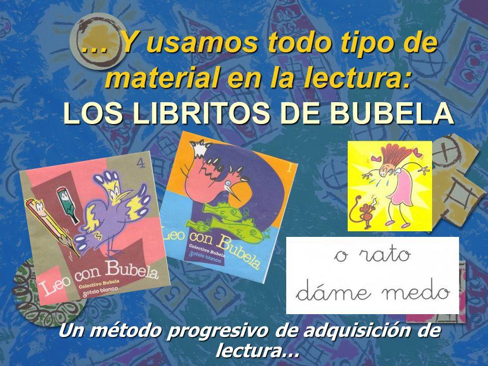 … Y usamos todo tipo de material en la lectura: LOS LIBRITOS DE BUBELA
