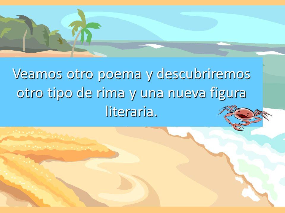 Veamos otro poema y descubriremos otro tipo de rima y una nueva figura literaria.