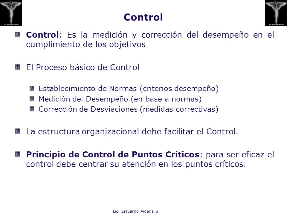 ControlControl: Es la medición y corrección del desempeño en el cumplimiento de los objetivos. El Proceso básico de Control.