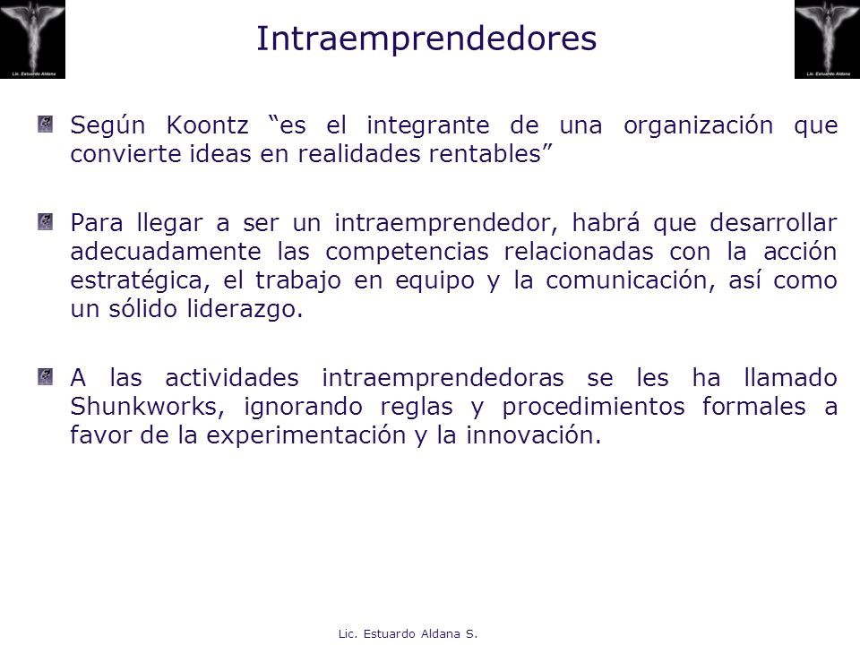 IntraemprendedoresSegún Koontz es el integrante de una organización que convierte ideas en realidades rentables