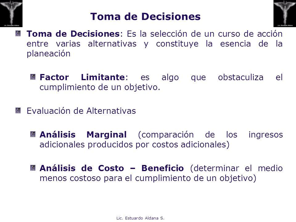 Toma de DecisionesToma de Decisiones: Es la selección de un curso de acción entre varias alternativas y constituye la esencia de la planeación.