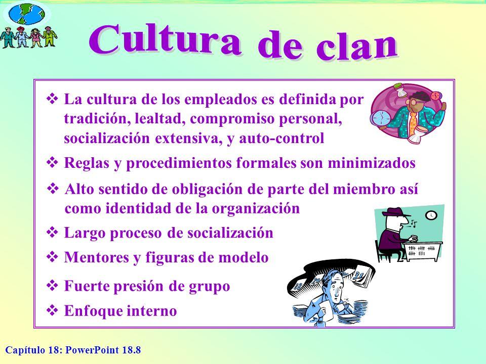 Cultura de clan La cultura de los empleados es definida por tradición, lealtad, compromiso personal, socialización extensiva, y auto-control.