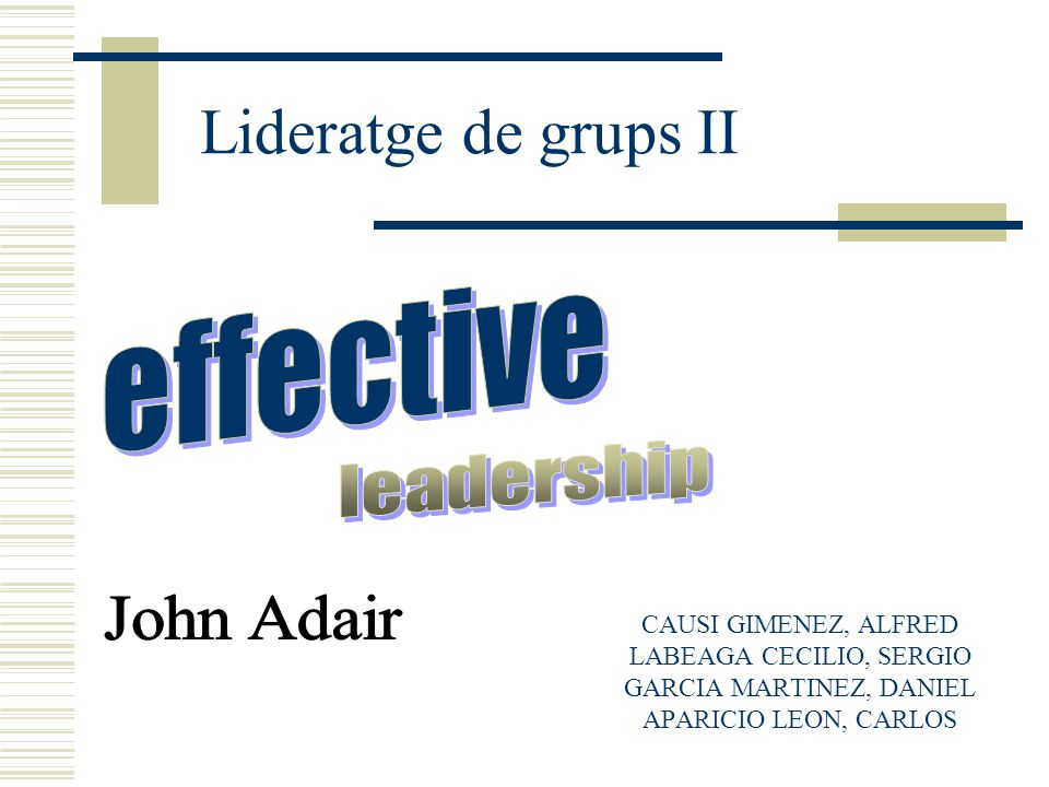 Lideratge de grups II effective leadership John Adair