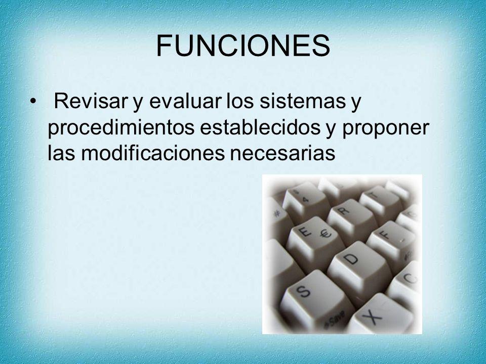 FUNCIONES Revisar y evaluar los sistemas y procedimientos establecidos y proponer las modificaciones necesarias.