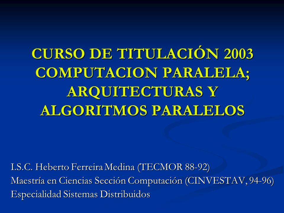 CURSO DE TITULACIÓN 2003 COMPUTACION PARALELA; ARQUITECTURAS Y ALGORITMOS PARALELOS