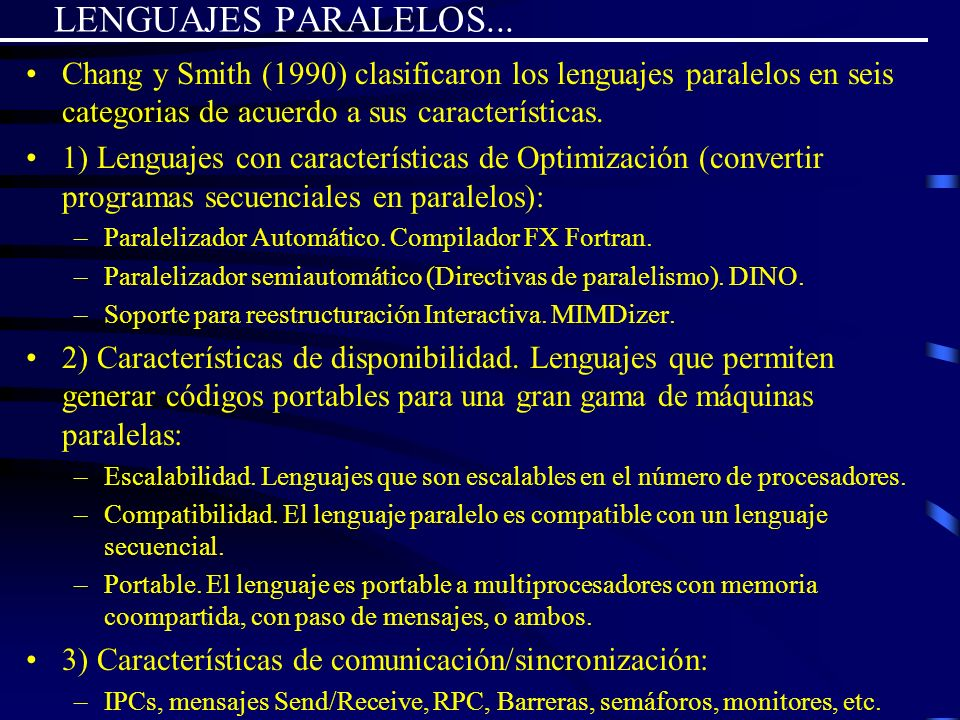 LENGUAJES PARALELOS...Chang y Smith (1990) clasificaron los lenguajes paralelos en seis categorias de acuerdo a sus características.