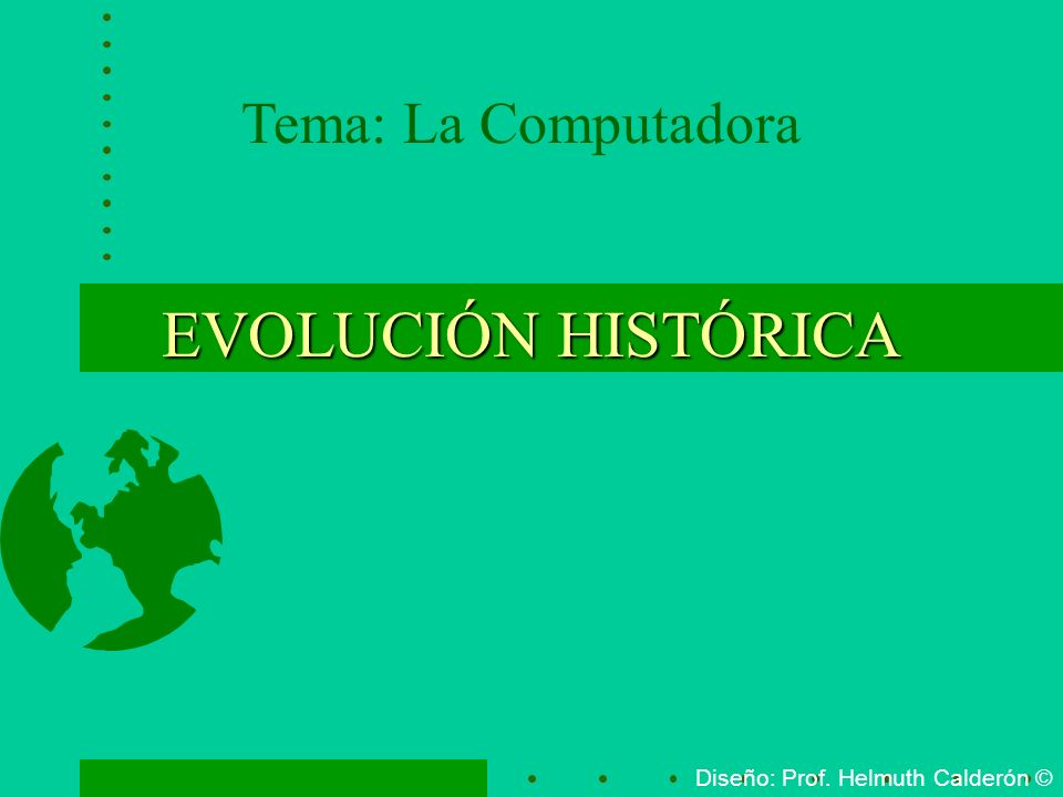 EVOLUCIÓN HISTÓRICA Tema: La Computadora
