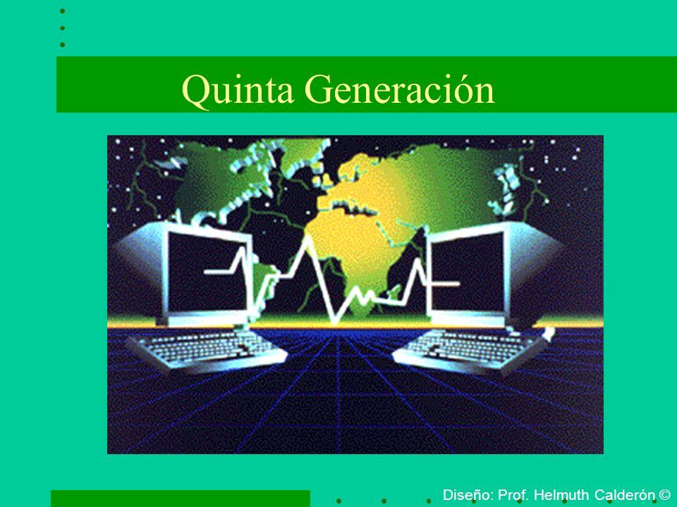 Quinta Generación Diseño: Prof. Helmuth Calderón ©