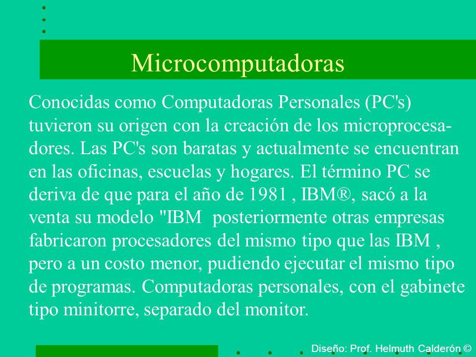 Microcomputadoras Conocidas como Computadoras Personales (PC s) tuvieron su origen con la creación de los microprocesa-