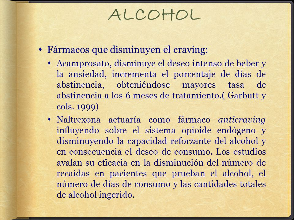 ALCOHOL Fármacos que disminuyen el craving: