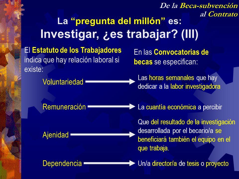 La pregunta del millón es: Investigar, ¿es trabajar (III)