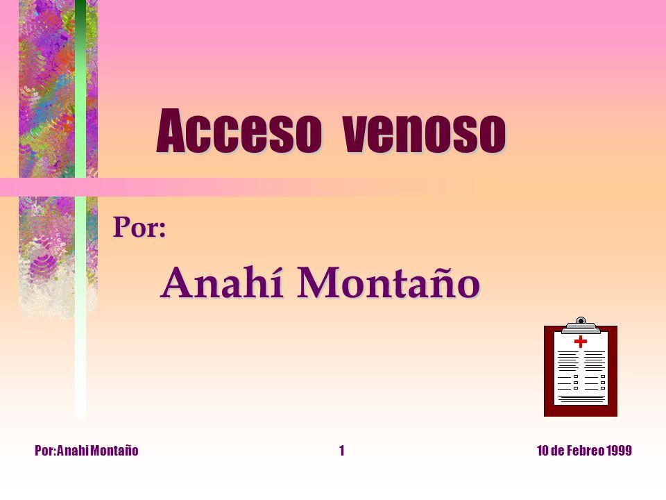 Acceso venoso Por: Anahí Montaño Por: Anahi Montaño 10 de Febreo 1999