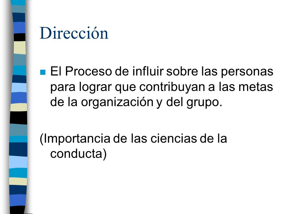 Dirección El Proceso de influir sobre las personas para lograr que contribuyan a las metas de la organización y del grupo.