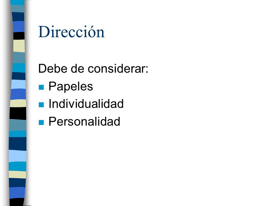 Dirección Debe de considerar: Papeles Individualidad Personalidad