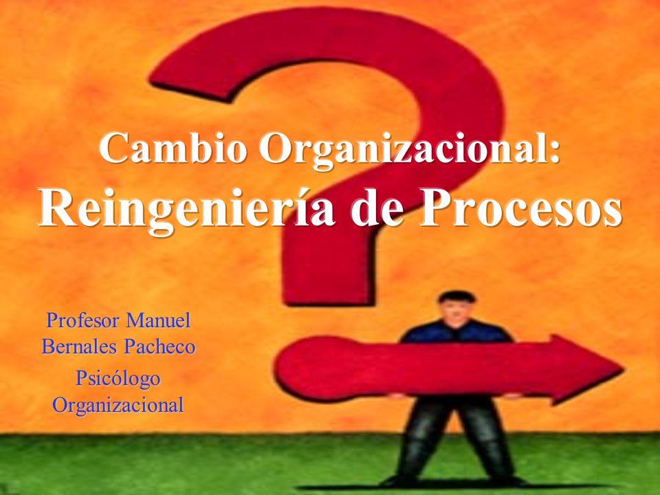Cambio Organizacional: Reingeniería de Procesos