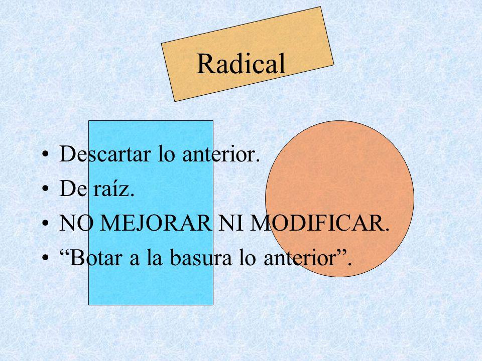 Radical Descartar lo anterior. De raíz. NO MEJORAR NI MODIFICAR.