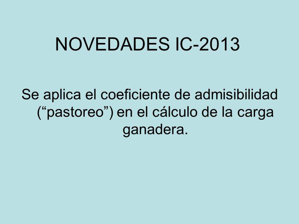 NOVEDADES IC-2013 Se aplica el coeficiente de admisibilidad ( pastoreo ) en el cálculo de la carga ganadera.