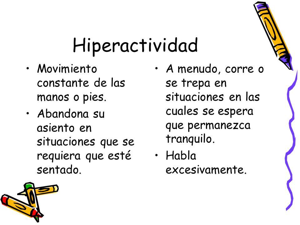 Hiperactividad Movimiento constante de las manos o pies.
