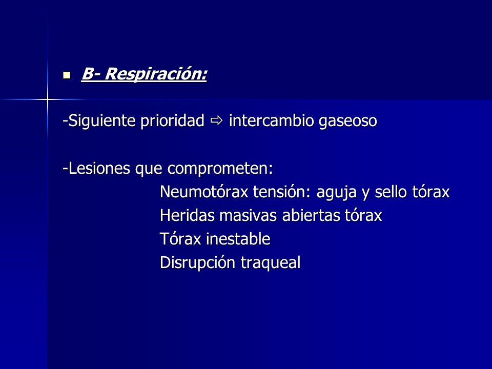 B- Respiración: -Siguiente prioridad  intercambio gaseoso. -Lesiones que comprometen: Neumotórax tensión: aguja y sello tórax.