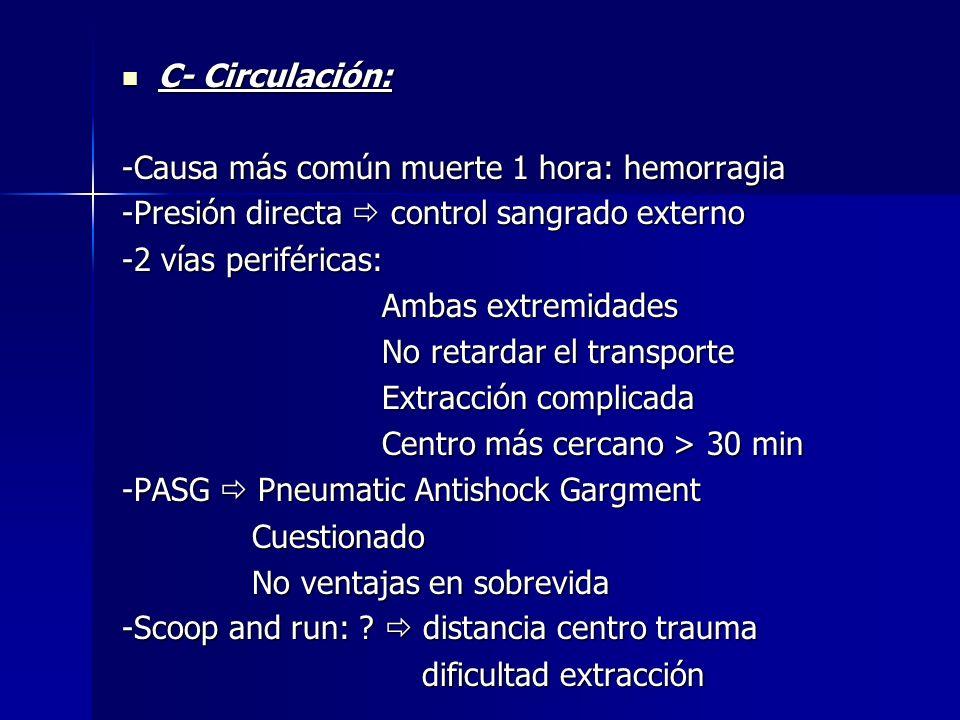 C- Circulación: -Causa más común muerte 1 hora: hemorragia. -Presión directa  control sangrado externo.