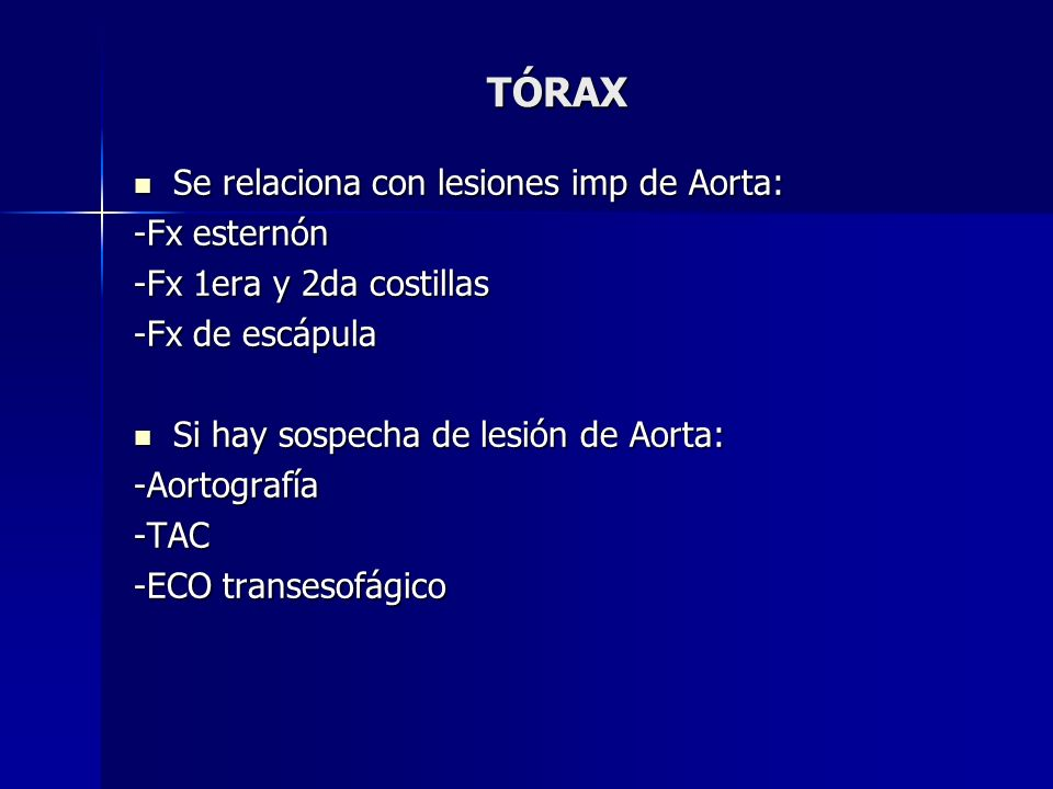 TÓRAX Se relaciona con lesiones imp de Aorta: -Fx esternón