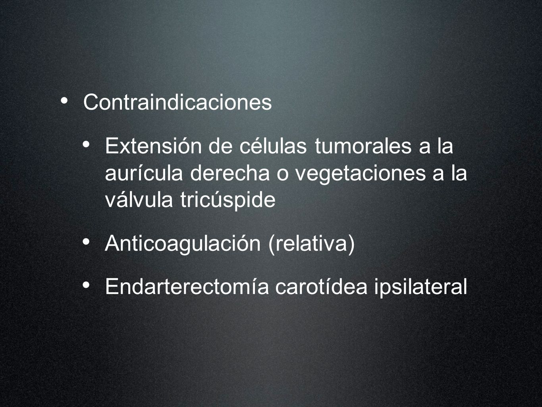 Contraindicaciones Extensión de células tumorales a la aurícula derecha o vegetaciones a la válvula tricúspide.