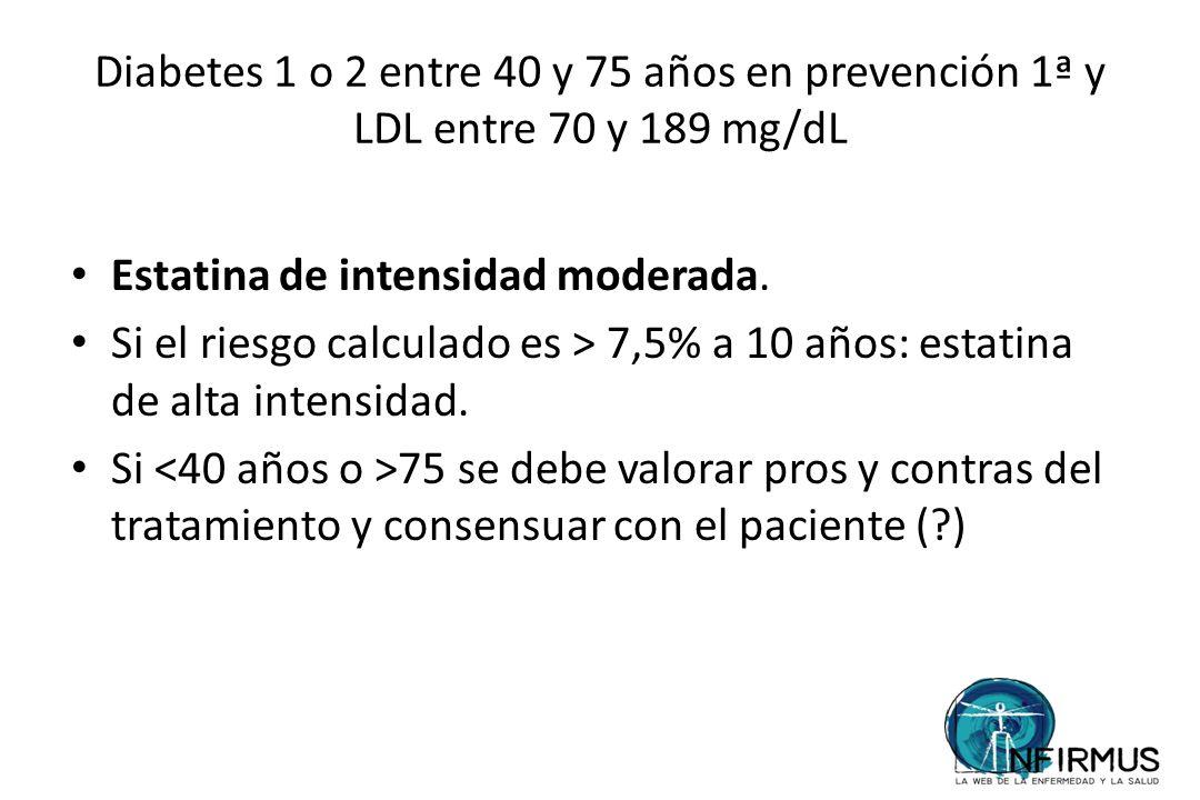 Diabetes 1 o 2 entre 40 y 75 años en prevención 1ª y LDL entre 70 y 189 mg/dL