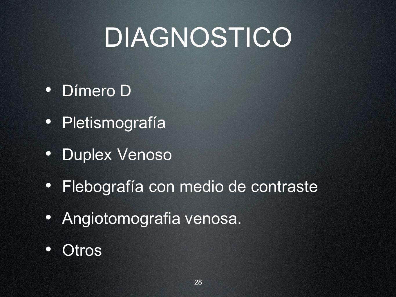DIAGNOSTICO Dímero D Pletismografía Duplex Venoso