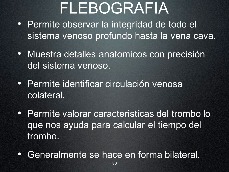 FLEBOGRAFIA Permite observar la integridad de todo el sistema venoso profundo hasta la vena cava.