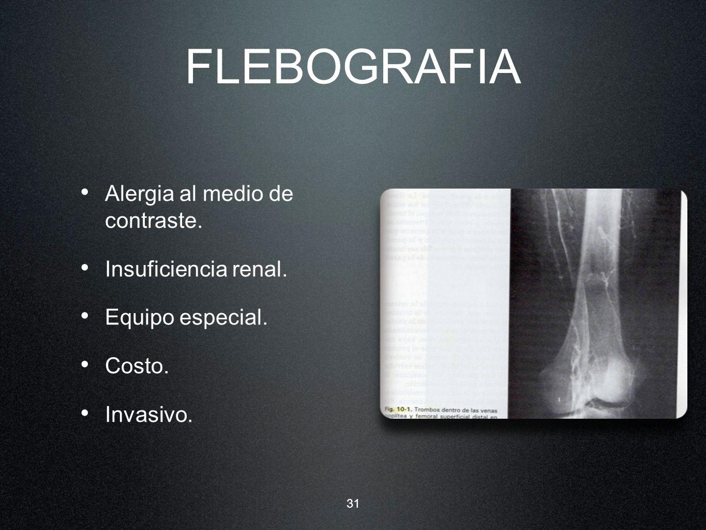 FLEBOGRAFIA Alergia al medio de contraste. Insuficiencia renal.